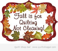 fall is for quilting not cleaning