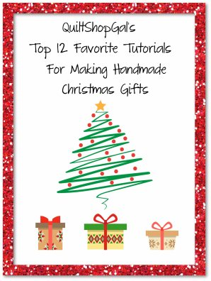 quiltshopgal top 12 favorite tutorials for christmas gifts